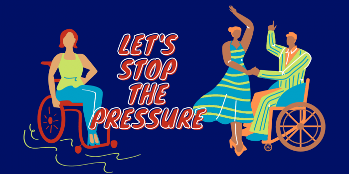 An Animated Illustration On A Navy Blue Background. One Wheelchair User Sits And Another Dances With A Lady In A Dress. Red Text Says, 'Let's Stop The Pressure'.