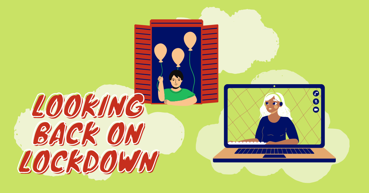 """Three White Clouds Are On A Green Background. Red Bubble Writing Says """"Looking Back On Lockdown"""". An Illustration Of A Person In A Window With Some Balloons Is In The Top Centre. An Illustration Of A Woman On A Laptop Screen Is Bottom Right."""