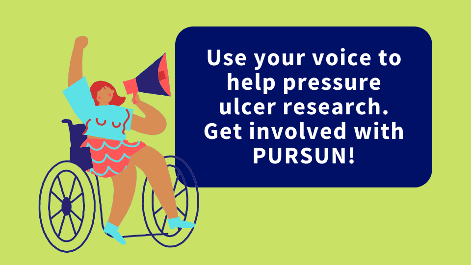 """An illustration of a woman in a wheelchair with a megaphone is next to the text, """"Use your voice to help pressure ulcer research. Get involved with PURSUN!"""""""