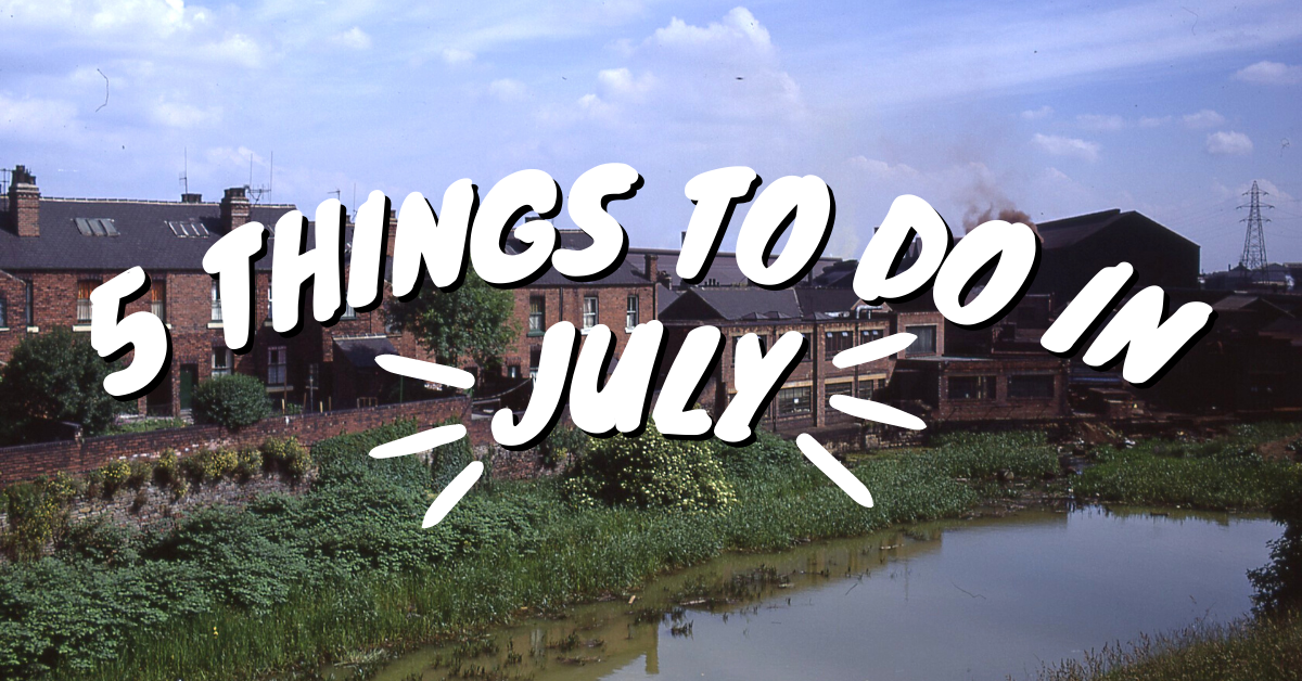 Background Photo Of Sheffield Canal With A Cloudy Sky. Text Overlay Reads '5 Things To Do In July'.